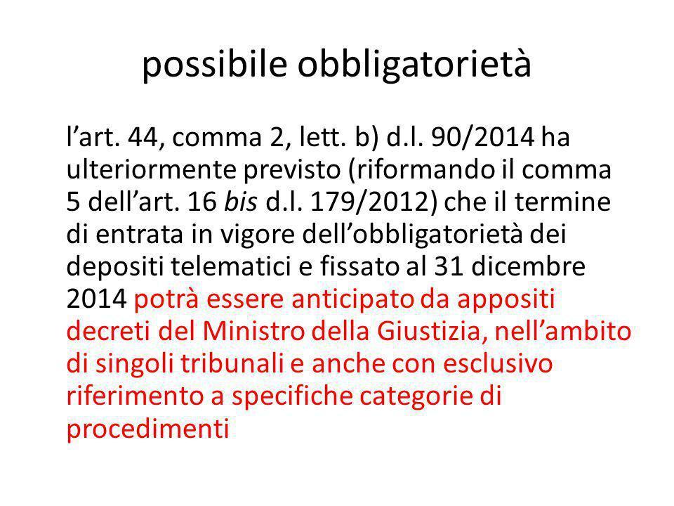 possibile obbligatorietà l'art. 44, comma 2, lett. b) d.l. 90/2014 ha ulteriormente previsto (riformando il comma 5 dell'art. 16 bis d.l. 179/2012) ch