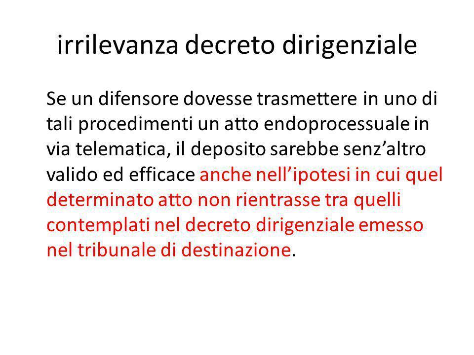 irrilevanza decreto dirigenziale Se un difensore dovesse trasmettere in uno di tali procedimenti un atto endoprocessuale in via telematica, il deposit