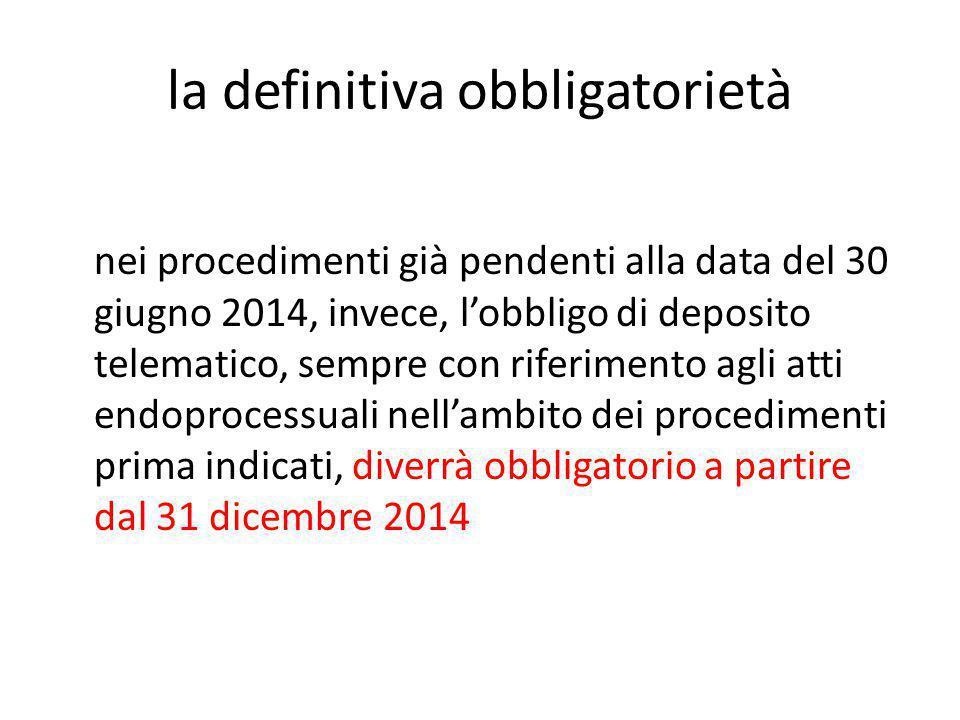 la definitiva obbligatorietà nei procedimenti già pendenti alla data del 30 giugno 2014, invece, l'obbligo di deposito telematico, sempre con riferime