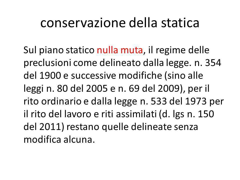 conservazione della statica Sul piano statico nulla muta, il regime delle preclusioni come delineato dalla legge. n. 354 del 1900 e successive modific