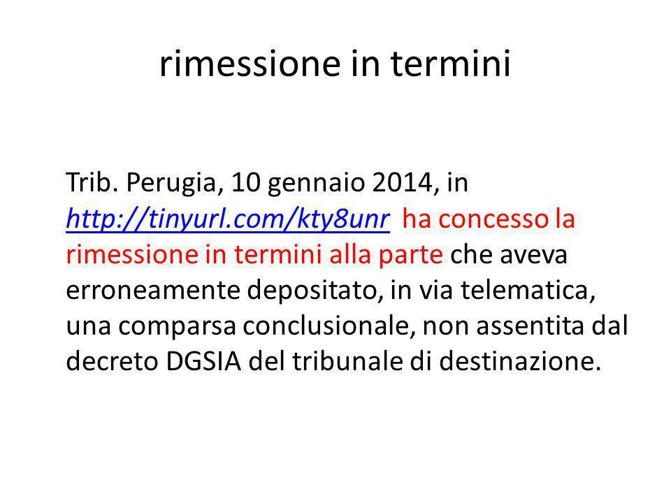 rimessione in termini Trib. Perugia, 10 gennaio 2014, in http://tinyurl.com/kty8unr ha concesso la rimessione in termini alla parte che aveva erroneam