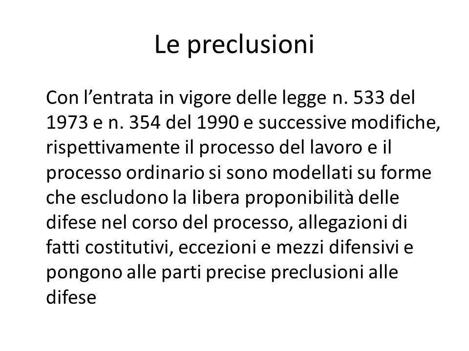 Le preclusioni Con l'entrata in vigore delle legge n. 533 del 1973 e n. 354 del 1990 e successive modifiche, rispettivamente il processo del lavoro e