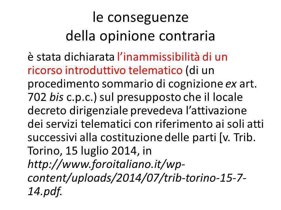 le conseguenze della opinione contraria è stata dichiarata l'inammissibilità di un ricorso introduttivo telematico (di un procedimento sommario di cog