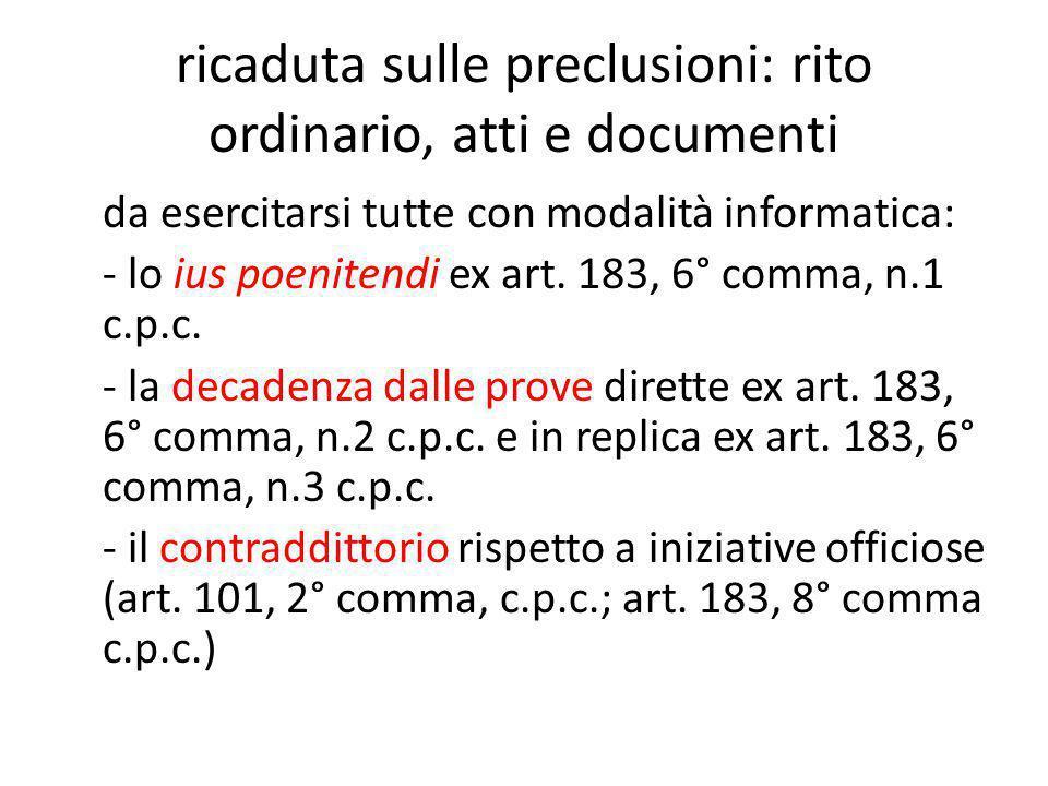 ricaduta sulle preclusioni: rito ordinario, atti e documenti da esercitarsi tutte con modalità informatica: - lo ius poenitendi ex art. 183, 6° comma,