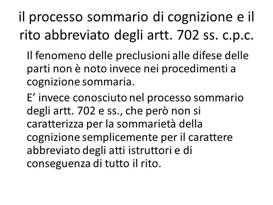 il processo sommario di cognizione e il rito abbreviato degli artt. 702 ss. c.p.c. Il fenomeno delle preclusioni alle difese delle parti non è noto in