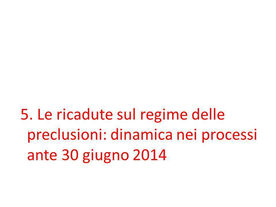 5. Le ricadute sul regime delle preclusioni: dinamica nei processi ante 30 giugno 2014