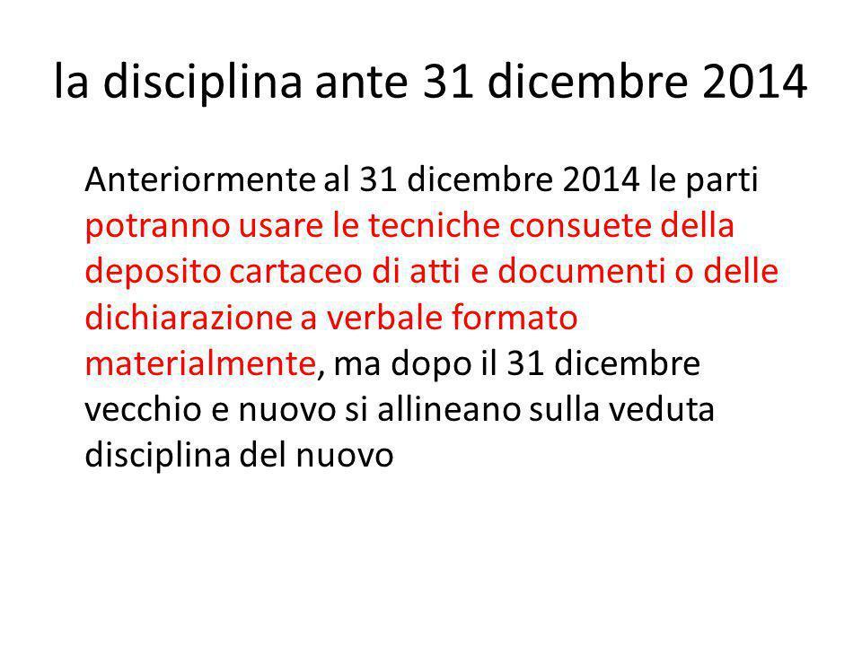 la disciplina ante 31 dicembre 2014 Anteriormente al 31 dicembre 2014 le parti potranno usare le tecniche consuete della deposito cartaceo di atti e d