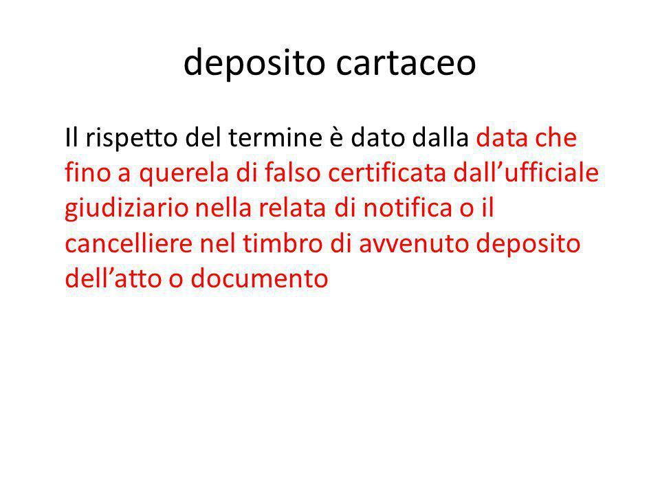 deposito cartaceo Il rispetto del termine è dato dalla data che fino a querela di falso certificata dall'ufficiale giudiziario nella relata di notific
