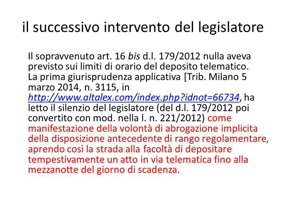 il successivo intervento del legislatore Il sopravvenuto art. 16 bis d.l. 179/2012 nulla aveva previsto sui limiti di orario del deposito telematico.