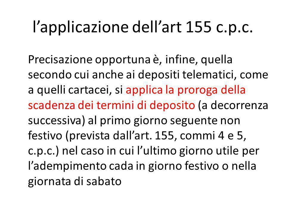 l'applicazione dell'art 155 c.p.c. Precisazione opportuna è, infine, quella secondo cui anche ai depositi telematici, come a quelli cartacei, si appli