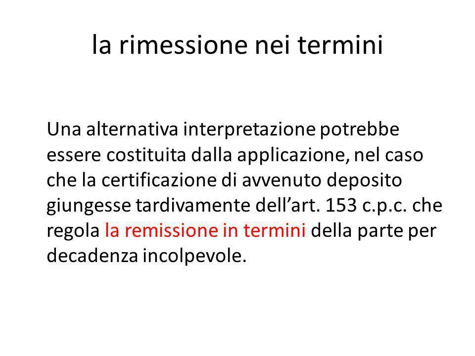 la rimessione nei termini Una alternativa interpretazione potrebbe essere costituita dalla applicazione, nel caso che la certificazione di avvenuto de