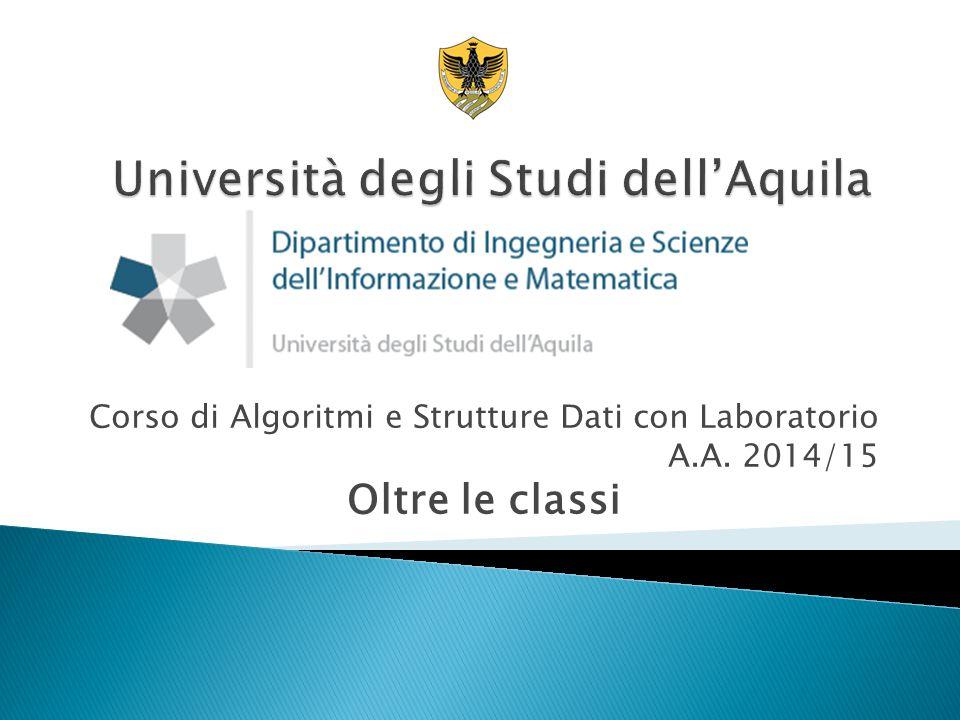 Corso di Algoritmi e Strutture Dati con Laboratorio A.A. 2014/15 Oltre le classi