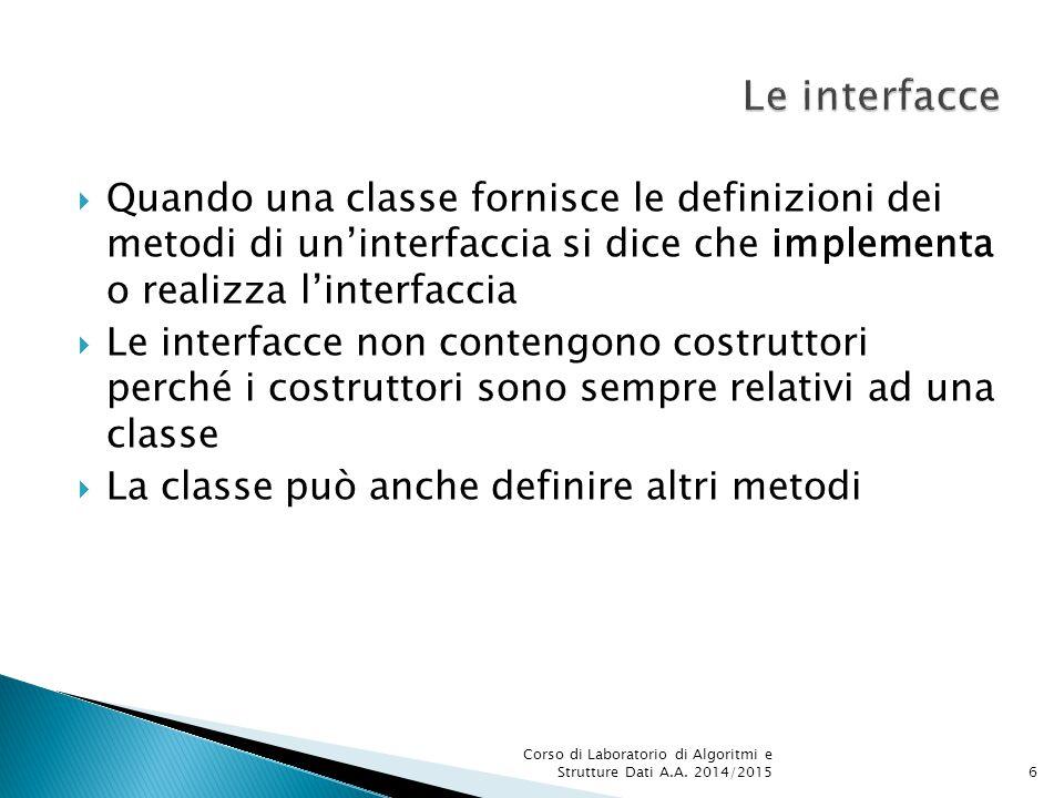 public class Automobile extends Veicolo { public void accelera() { // override del metodo ereditato...} public void decelera() { // override del metodo ereditato...} public void innestaRetromarcia() {...