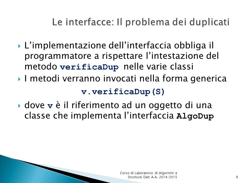 Decidendo la classe dell'oggetto v si controlla la particolare implementazione che si intende usare  Per decidere quale algoritmo utilizzare basta modificare la prima linea del seguente blocco di codice.