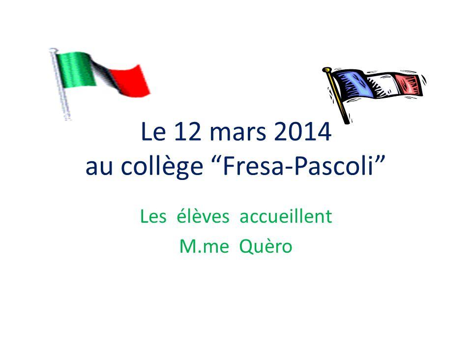 Le 12 mars 2014 au collège Fresa-Pascoli Les élèves accueillent M.me Quèro