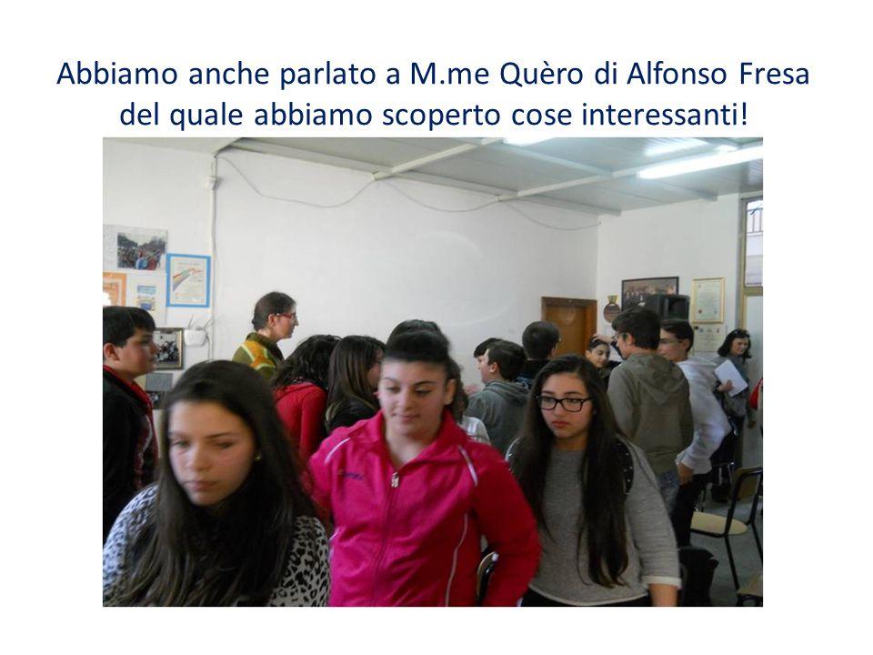 Abbiamo anche parlato a M.me Quèro di Alfonso Fresa del quale abbiamo scoperto cose interessanti!