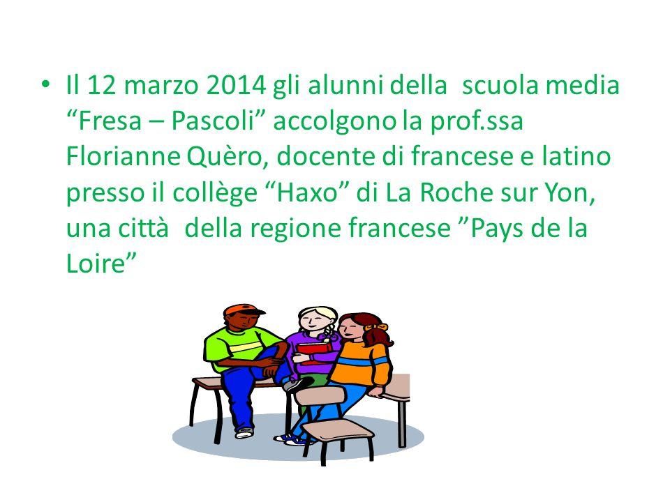 Il 12 marzo 2014 gli alunni della scuola media Fresa – Pascoli accolgono la prof.ssa Florianne Quèro, docente di francese e latino presso il collège Haxo di La Roche sur Yon, una città della regione francese Pays de la Loire