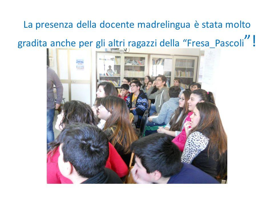 La presenza della docente madrelingua è stata molto gradita anche per gli altri ragazzi della Fresa_Pascoli !