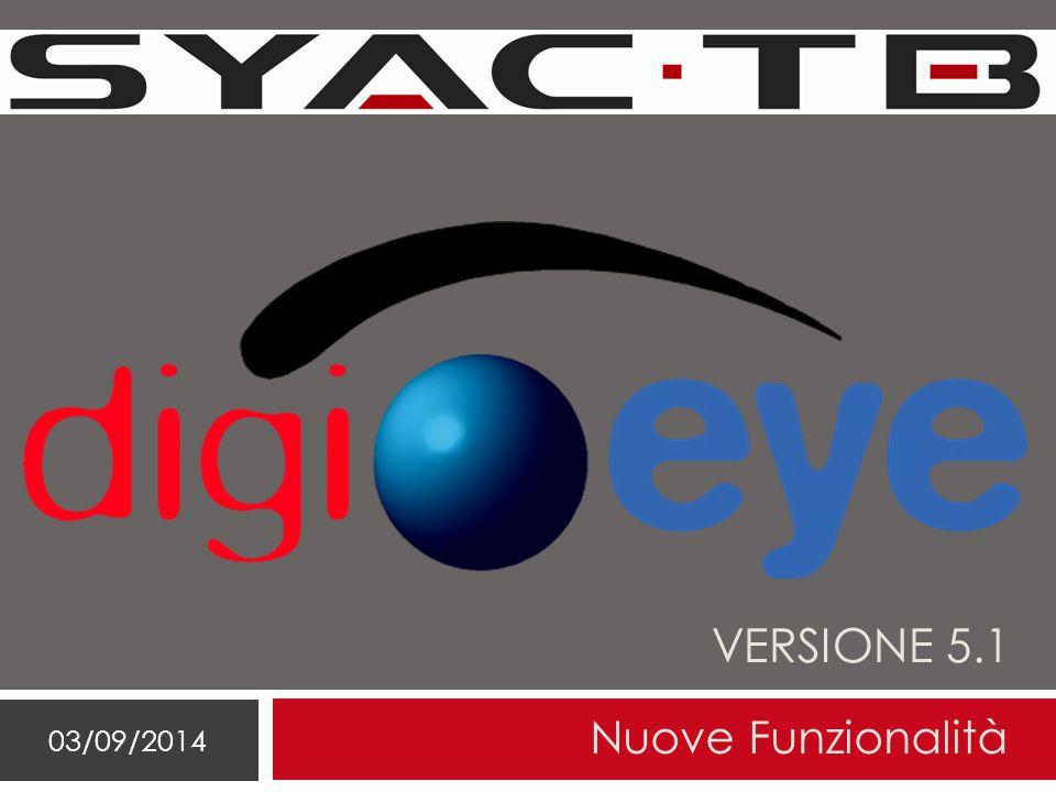 Elenco nuove funzionalità 03/09/2014 Le nuove funzionalità introdotte con il software DigiEye versione 5.1 sono : 1.