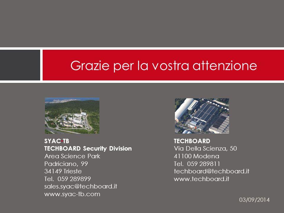 Grazie per la vostra attenzione SYAC▪TB TECHBOARD Security Division Area Science Park Padriciano, 99 34149 Trieste Tel.