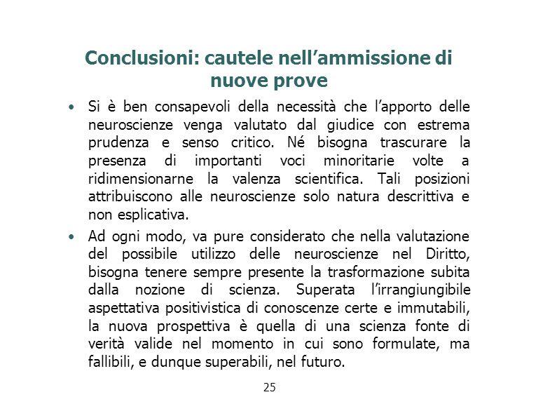 Conclusioni: cautele nell'ammissione di nuove prove Si è ben consapevoli della necessità che l'apporto delle neuroscienze venga valutato dal giudice con estrema prudenza e senso critico.