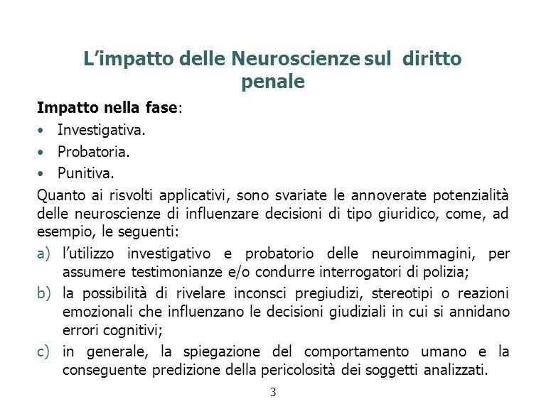L'apporto delle neuroscienze nel processo penale Le applicazioni delle neuroscienze in ambito forense hanno riguardato fino ad oggi alcuni recentissimi casi di accertamento dell'imputabilità.