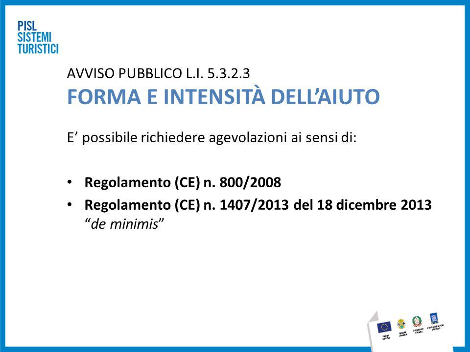 AVVISO PUBBLICO L.I. 5.3.2.3 FORMA E INTENSITÀ DELL'AIUTO E' possibile richiedere agevolazioni ai sensi di: Regolamento (CE) n. 800/2008 Regolamento (