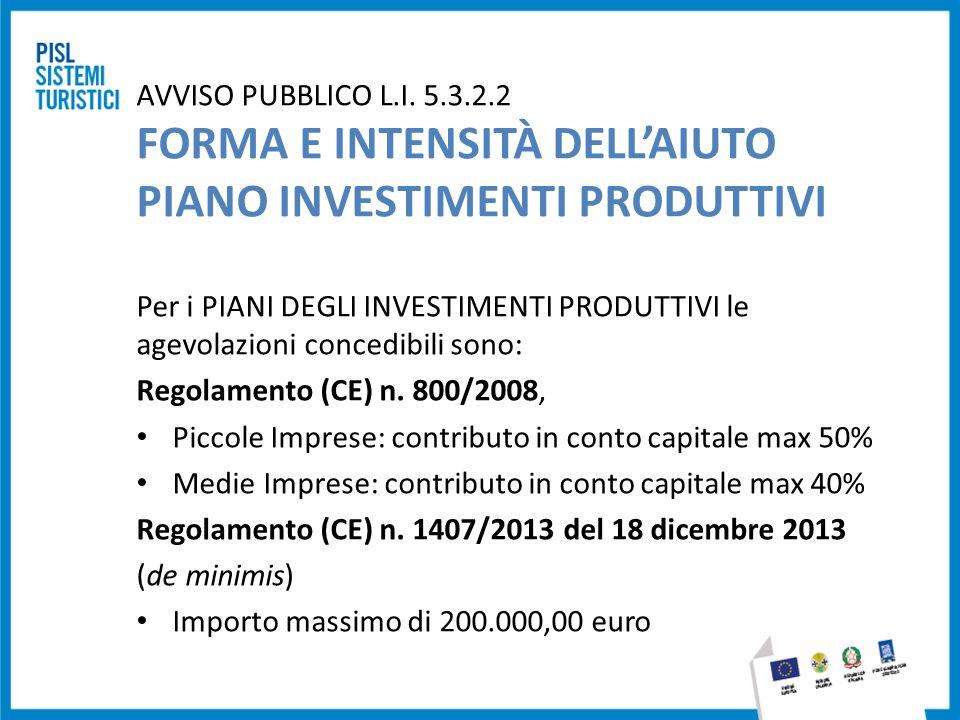 AVVISO PUBBLICO L.I. 5.3.2.2 FORMA E INTENSITÀ DELL'AIUTO PIANO INVESTIMENTI PRODUTTIVI Per i PIANI DEGLI INVESTIMENTI PRODUTTIVI le agevolazioni conc