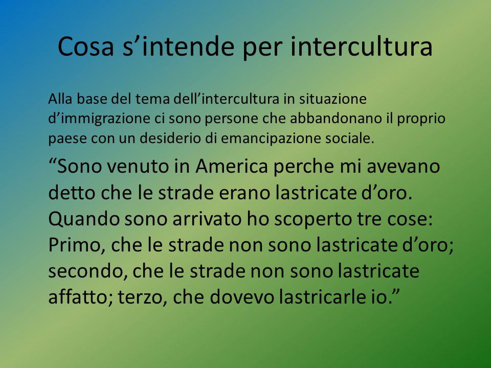 Cosa s'intende per intercultura Alla base del tema dell'intercultura in situazione d'immigrazione ci sono persone che abbandonano il proprio paese con