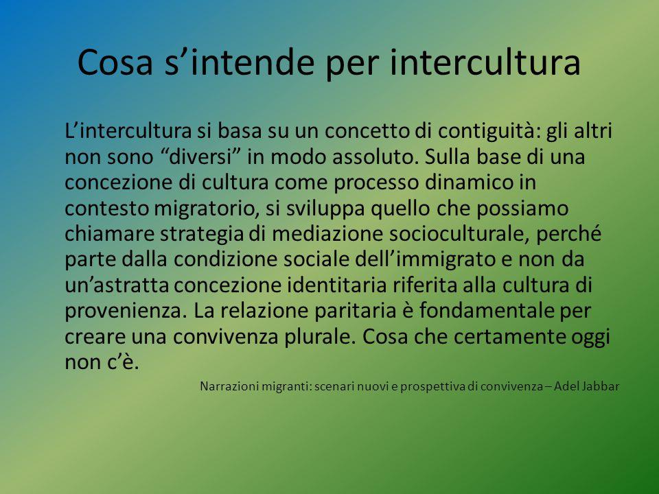 """Cosa s'intende per intercultura L'intercultura si basa su un concetto di contiguità: gli altri non sono """"diversi"""" in modo assoluto. Sulla base di una"""