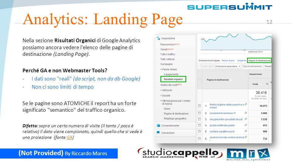 12 (Not Provided) By Riccardo Mares Analytics: Landing Page Nella sezione Risultati Organici di Google Analytics possiamo ancora vedere l elenco delle pagine di destinazione (Landing Page).
