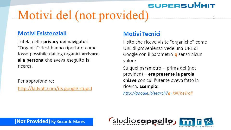6 (Not Provided) By Riccardo Mares Effetto del (not provided) Nel report Parole Chiave appare (not provided) con una quota superiore al 90%.