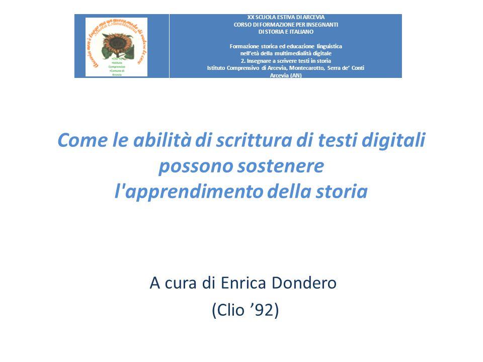 Come le abilità di scrittura di testi digitali possono sostenere l'apprendimento della storia A cura di Enrica Dondero (Clio '92) XX SCUOLA ESTIVA DI