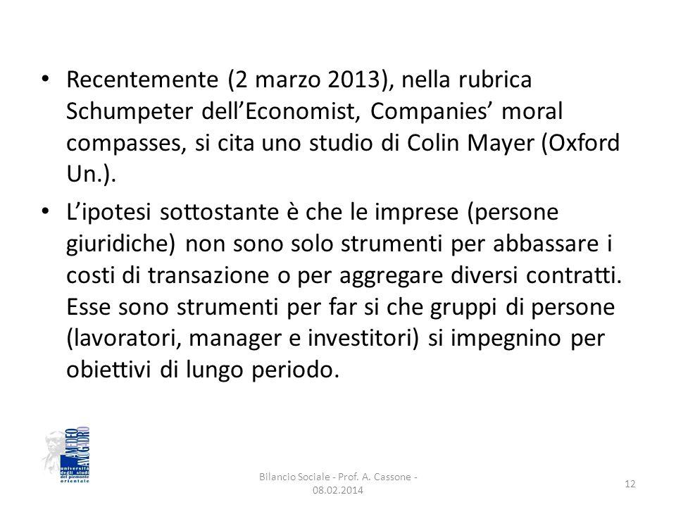 Recentemente (2 marzo 2013), nella rubrica Schumpeter dell'Economist, Companies' moral compasses, si cita uno studio di Colin Mayer (Oxford Un.).