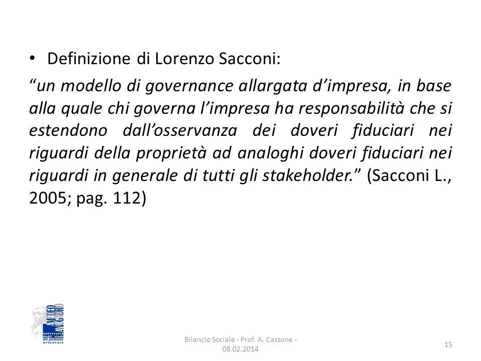 Definizione di Lorenzo Sacconi: un modello di governance allargata d'impresa, in base alla quale chi governa l'impresa ha responsabilità che si estendono dall'osservanza dei doveri fiduciari nei riguardi della proprietà ad analoghi doveri fiduciari nei riguardi in generale di tutti gli stakeholder. (Sacconi L., 2005; pag.