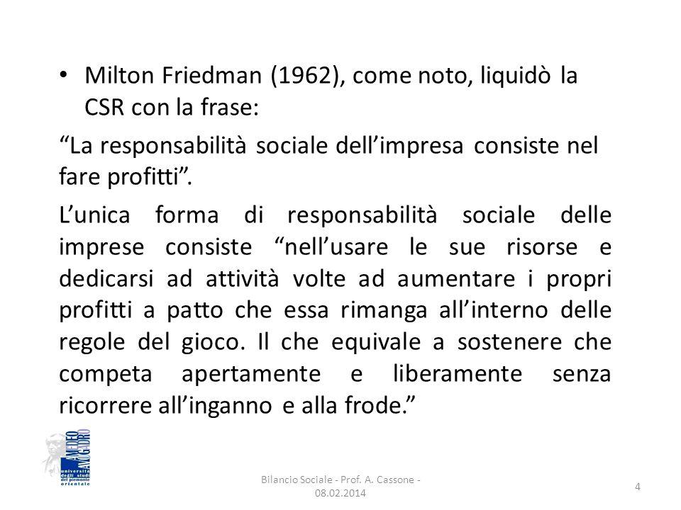 Milton Friedman (1962), come noto, liquidò la CSR con la frase: La responsabilità sociale dell'impresa consiste nel fare profitti .