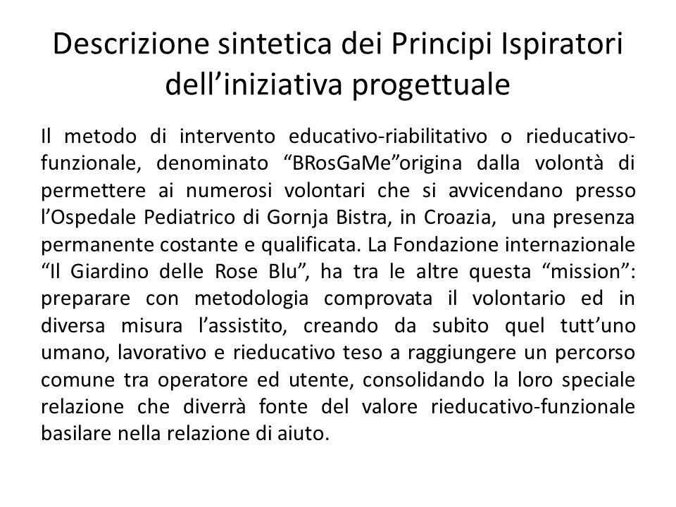Descrizione sintetica dei Principi Ispiratori dell'iniziativa progettuale Il metodo di intervento educativo-riabilitativo o rieducativo- funzionale, d