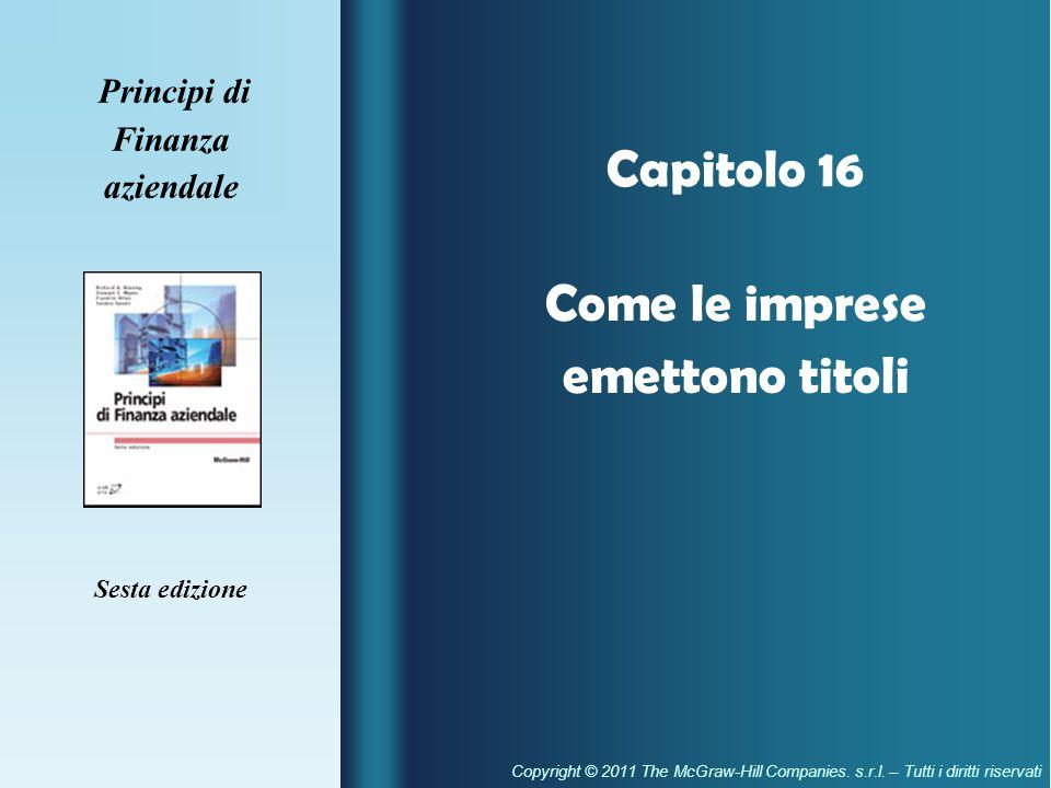 Capitolo 16 Principi di Finanza aziendale Sesta edizione Come le imprese emettono titoli Copyright © 2011 The McGraw-Hill Companies.