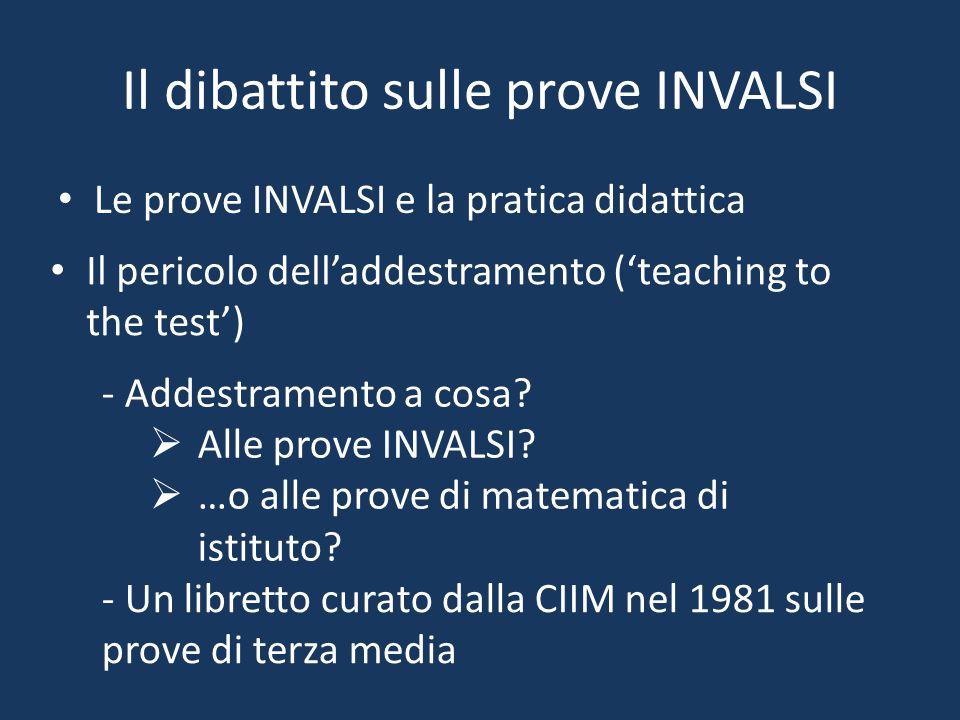 Il dibattito sulle prove INVALSI Le prove INVALSI e la pratica didattica Il pericolo dell'addestramento ('teaching to the test') - Addestramento a cosa.