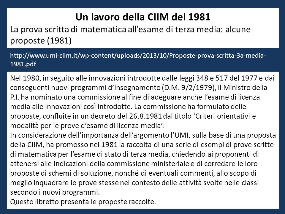 Un lavoro della CIIM del 1981 La prova scritta di matematica all'esame di terza media: alcune proposte (1981) Nel 1980, in seguito alle innovazioni introdotte dalle leggi 348 e 517 del 1977 e dai conseguenti nuovi programmi d'insegnamento (D.M.
