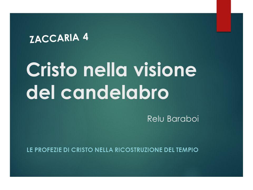 Cristo nella visione del candelabro Relu Baraboi LE PROFEZIE DI CRISTO NELLA RICOSTRUZIONE DEL TEMPIO ZACCARIA 4