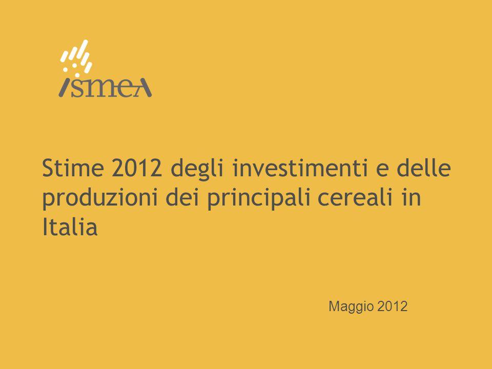 Stime 2012 degli investimenti e delle produzioni dei principali cereali in Italia Maggio 2012