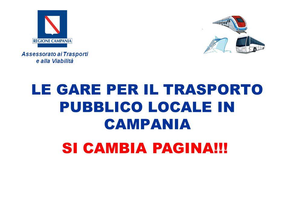 Assessorato ai Trasporti e alla Viabilità IL SISTEMA DEI TRASPORTI CAMBIA MARCIA Al via per la prima volta le gare per la gestione del Trasporto Pubblico Locale in Campania.