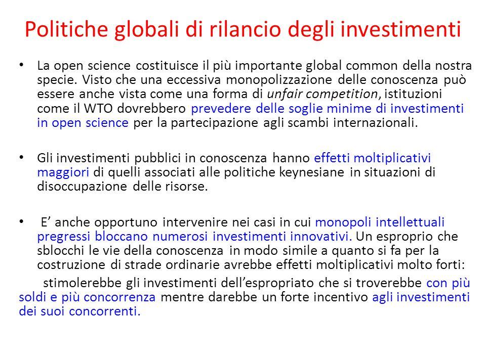 Politiche globali di rilancio degli investimenti La open science costituisce il più importante global common della nostra specie. Visto che una eccess