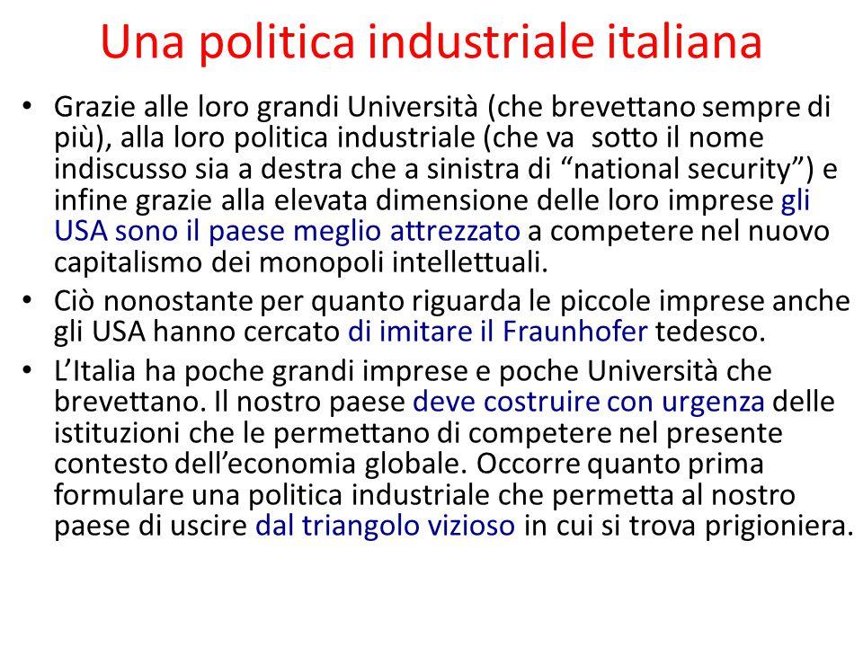 Una politica industriale italiana Grazie alle loro grandi Università (che brevettano sempre di più), alla loro politica industriale (che va sotto il n