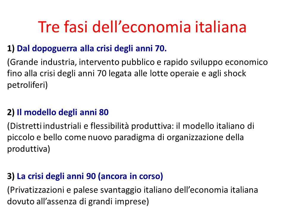 Tre fasi dell'economia italiana 1) Dal dopoguerra alla crisi degli anni 70. (Grande industria, intervento pubblico e rapido sviluppo economico fino al
