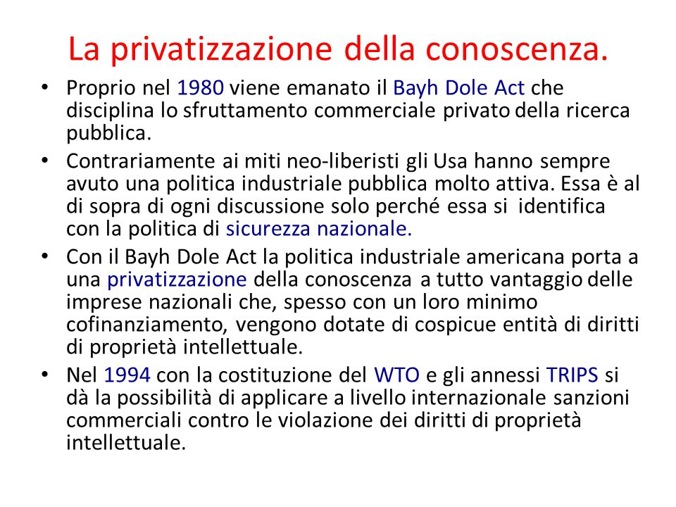 La privatizzazione della conoscenza. Proprio nel 1980 viene emanato il Bayh Dole Act che disciplina lo sfruttamento commerciale privato della ricerca