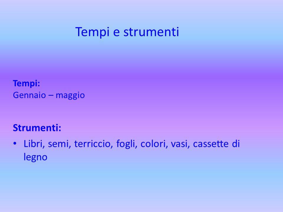 Tempi: Gennaio – maggio Strumenti: Libri, semi, terriccio, fogli, colori, vasi, cassette di legno Tempi e strumenti