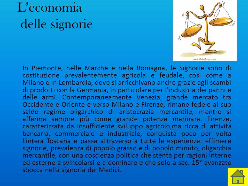 L'economia delle signorie In Piemonte, nelle Marche e nella Romagna, le Signorie sono di costituzione prevalentemente agricola e feudale, così come a