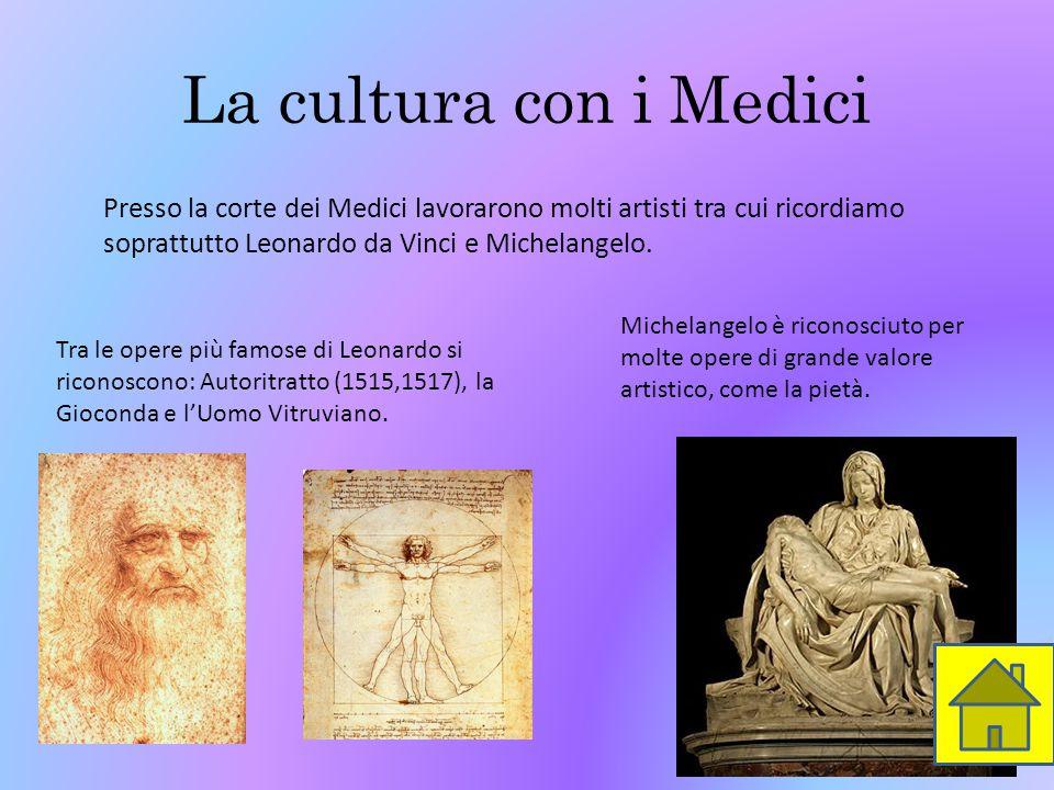 La cultura con i Medici Presso la corte dei Medici lavorarono molti artisti tra cui ricordiamo soprattutto Leonardo da Vinci e Michelangelo. Tra le op